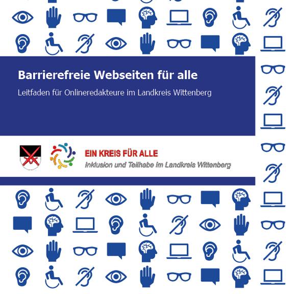 Das Deckblatt des Leitfadens für barrierefreie Webseiten. Es zeigt unterschiedliche blaue Piktogrammbilder auf weißem Untergrund sowie das Wappen des Landkreises Wittenberg, das Logo des Örtlichen Teilhabemangements als auch das Förderlogo der EU und dem Land Sachsen- Anhalt.